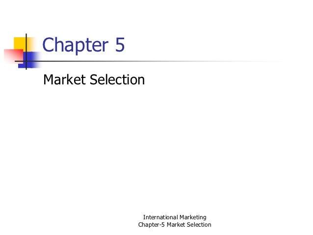 Chapter 5Market Selection               International Marketing              Chapter-5 Market Selection