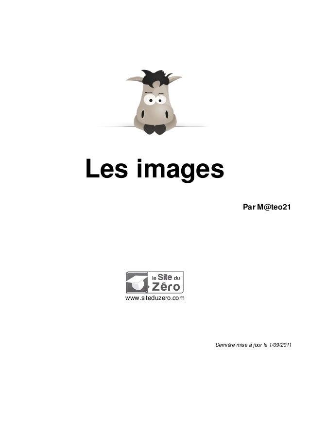 Les images                                  Par M@teo21  www.siteduzero.com                       Dernière mise à jour le ...