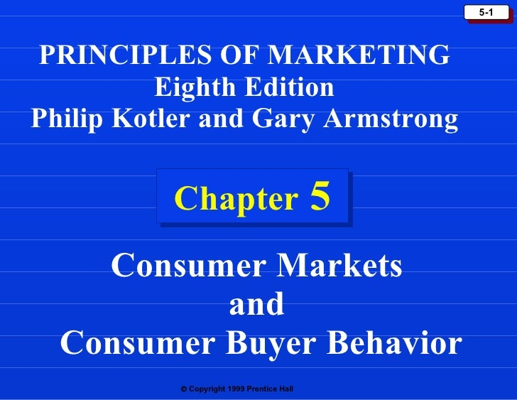 Chapter  5 PRINCIPLES OF MARKETING Eighth Edition Philip Kotler and Gary Armstrong Consumer Markets  and  Consumer Buyer B...
