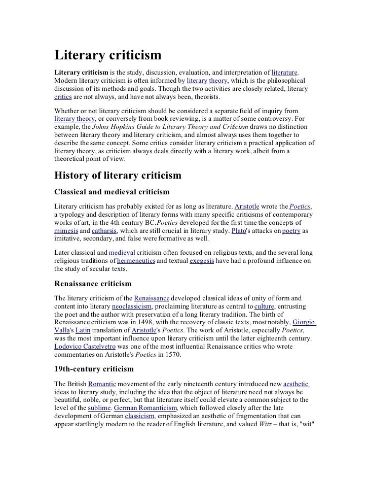 Literary criticism Literary criticism is the study, discussion, evaluation, and interpretation of literature. Modern liter...