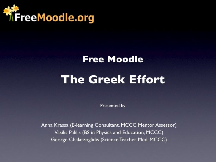 Free Moodle        The Greek Effort                        Presented byAnna Krassa (E-learning Consultant, MCCC Mentor Ass...