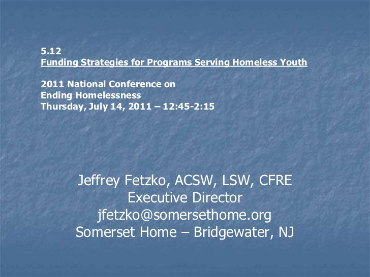 5.12 <br />Funding Strategies for Programs Serving Homeless Youth<br />2011 National Conference on <br />Ending Homelessne...