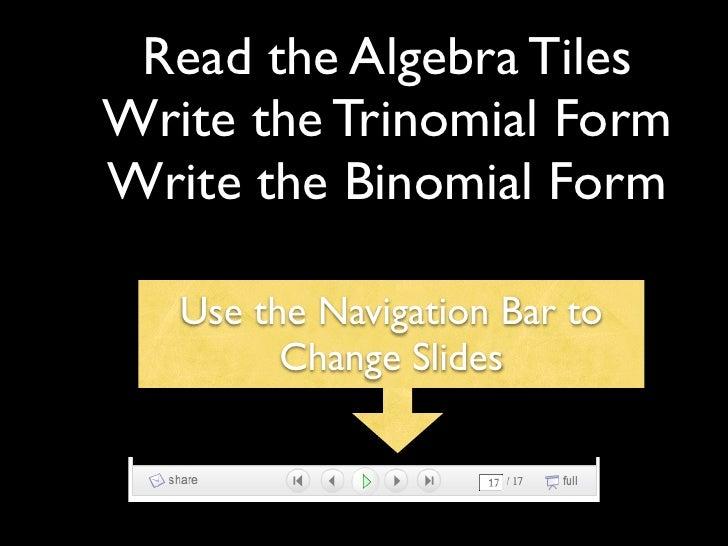 Read the Algebra Tiles Write the Trinomial Form Write the Binomial Form     Use the Navigation Bar to          Change Slid...