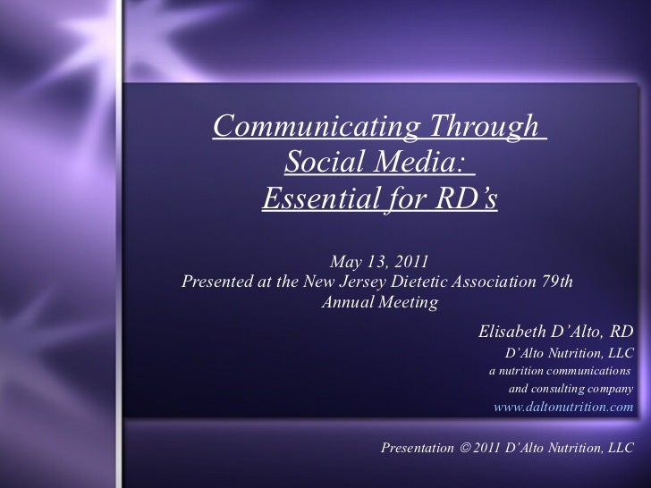 Communicating Through  Social Media:  Essential for RD's May 13, 2011 Presented at the New Jersey Dietetic Association 79t...