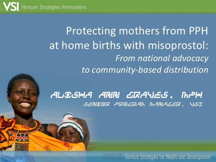 Protecting mothers from PPH at home births with misoprostol:From national advocacy to community-based distribution<br />Al...