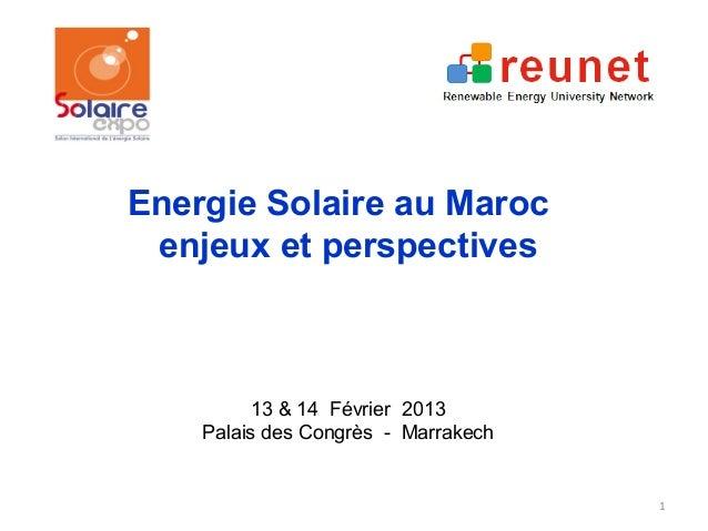 Energie Solaire au Maroc enjeux et perspectives          13 & 14 Février 2013    Palais des Congrès - Marrakech           ...