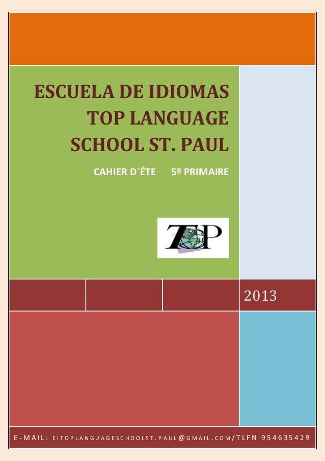 2013ESCUELA DE IDIOMASTOP LANGUAGESCHOOL ST. PAULCAHIER D´ÉTE 5º PRIMAIREE - M A I L : E I T O P L A N G U A G E S C H O O...