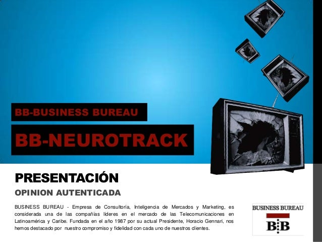 BB-REPORTS BB-BUSINESS BUREAU BB-NEUROTRACK BB-BUSINESS BUREAU PRESENTACIÓN OPINION AUTENTICADA BUSINESS BUREAU - Empresa ...