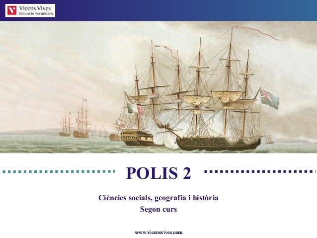 www.vicensvives.comwww.vicensvives.com POLIS 2 Ciències socials, geografia i història Segon curs