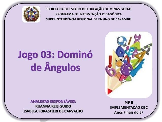 Jogo 03: Dominó de Ângulos PIP II IMPLEMENTAÇÃO CBC Anos Finais do EF SECRETARIA DE ESTADO DE EDUCAÇÃO DE MINAS GERAIS PRO...