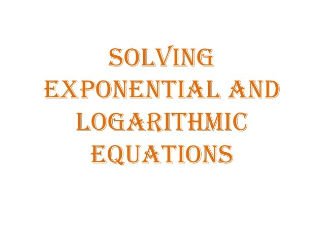 56 solving exponential and logarithmic equations – Exponential and Logarithmic Equations Worksheet