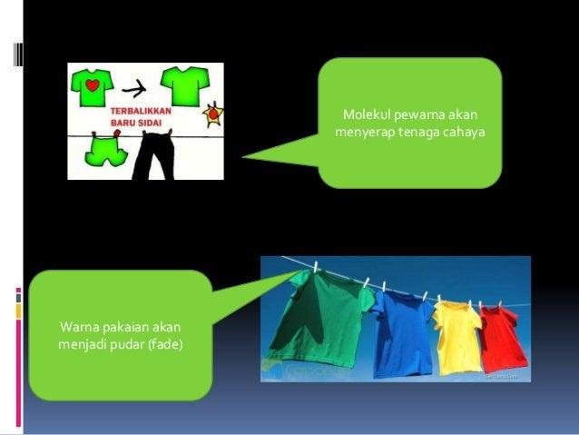 Molekul pewarna akan menyerap tenaga cahaya Warna pakaian akan menjadi pudar (fade)