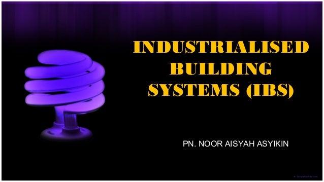 INDUSTRIALISED BUILDING SYSTEMS (IBS) PN. NOOR AISYAH ASYIKIN