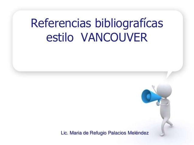 Referencias bibliografícas estilo VANCOUVER Lic. Maria de Refugio Palacios Meléndez