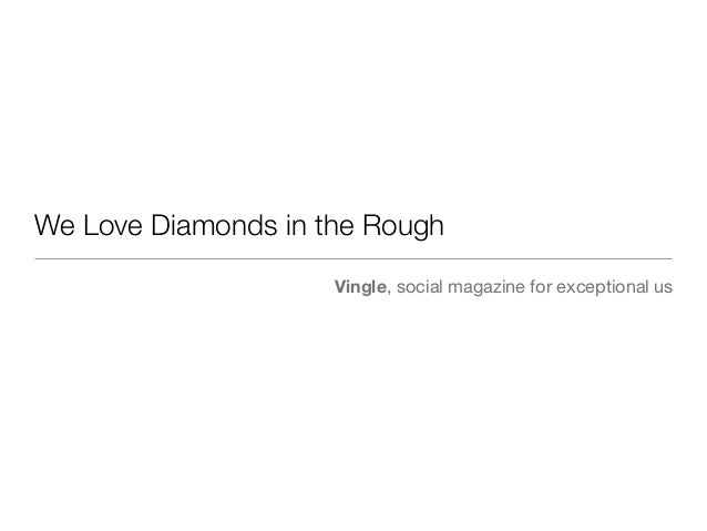 We Love Diamonds in the Rough Vingle, social magazine for exceptional us