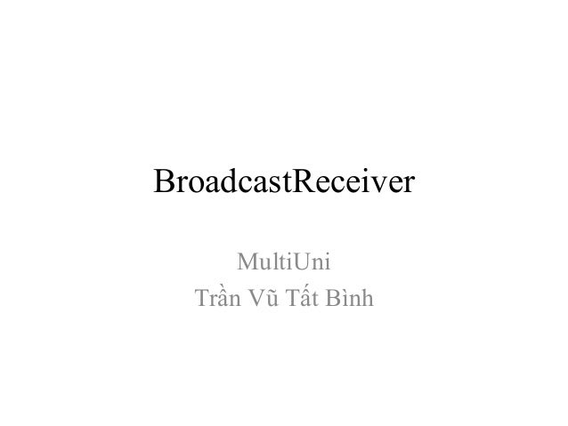 BroadcastReceiver MultiUni Trần Vũ Tất Bình