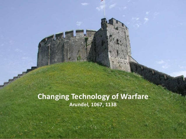Changing Technology of Warfare Arundel, 1067, 1138