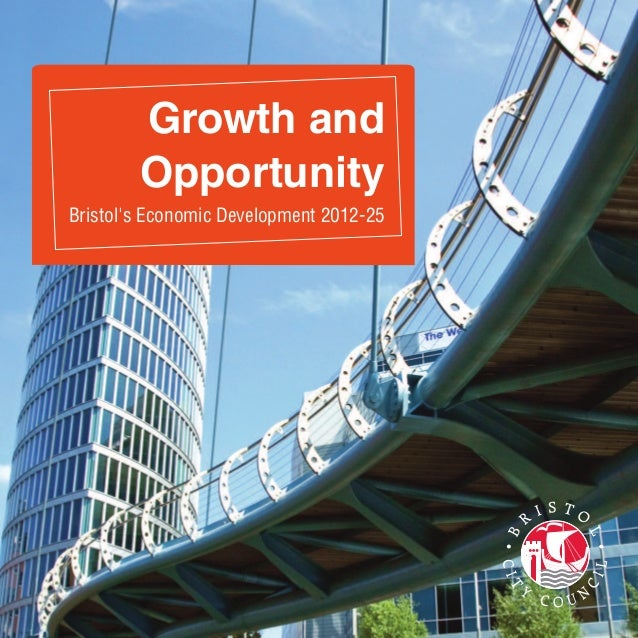Growth and Opportunity Bristol's Economic Development 2012-25
