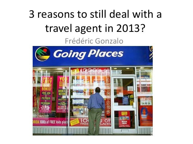3 reasons to still deal with a travel agent in 2013? Frédéric Gonzalo