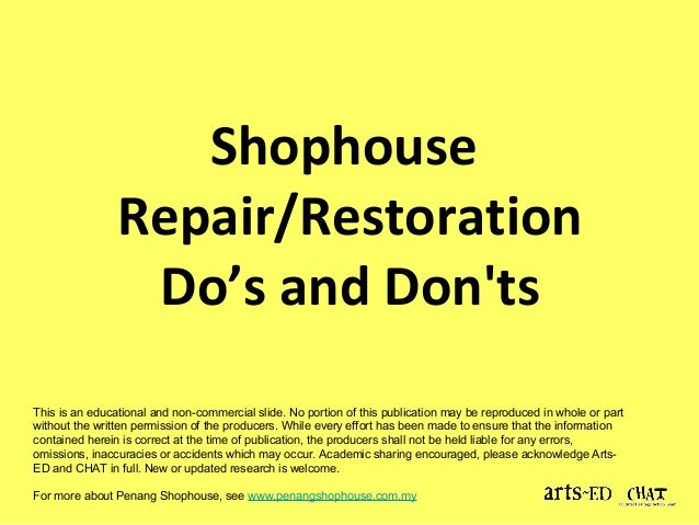 Shophouse  Repair/Restoration  Do's and Don'ts  This is an educational and non-commercial slide. No portion of this public...