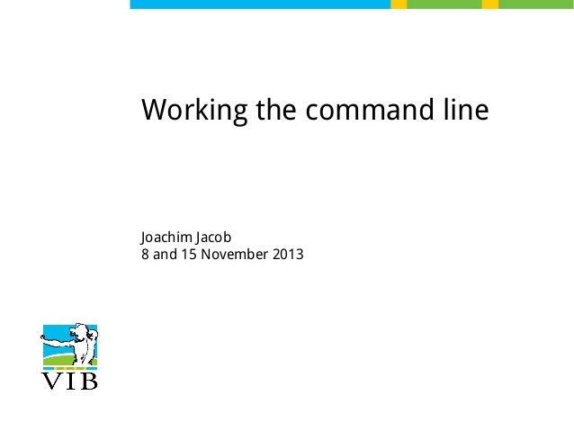 Working the command line  Joachim Jacob 8 and 15 November 2013