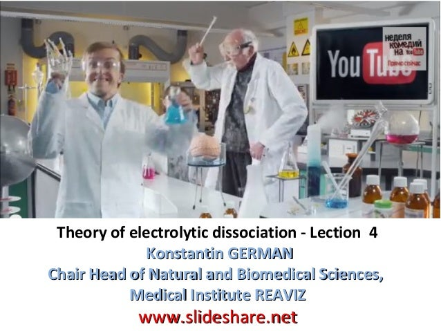 Theory of electrolytic dissociation - Lection 4 Konstantin GERMAN Chair Head of Natural and Biomedical Sciences, Medical I...