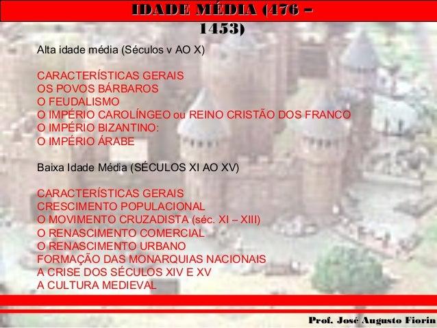 IDADE MÉDIA (476 – 1453) Alta idade média (Séculos v AO X) CARACTERÍSTICAS GERAIS OS POVOS BÁRBAROS O FEUDALISMO O IMPÉRIO...