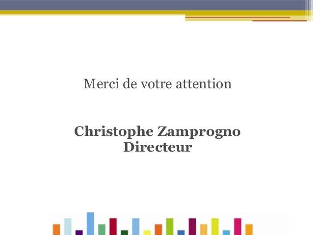 Merci de votre attention Christophe Zamprogno Directeur