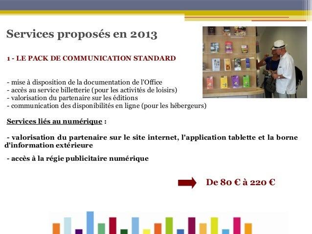 Services proposés en 2013 1 - LE PACK DE COMMUNICATION STANDARD - mise à disposition de la documentation de l'Office - acc...