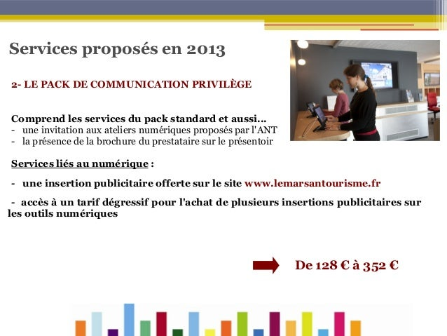 Services proposés en 2013 2- LE PACK DE COMMUNICATION PRIVILÈGE Comprend les services du pack standard et aussi... - une i...