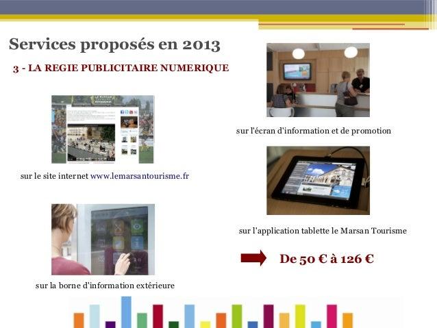 Services proposés en 2013 3 - LA REGIE PUBLICITAIRE NUMERIQUE  sur l'écran d'information et de promotion  sur le site inte...