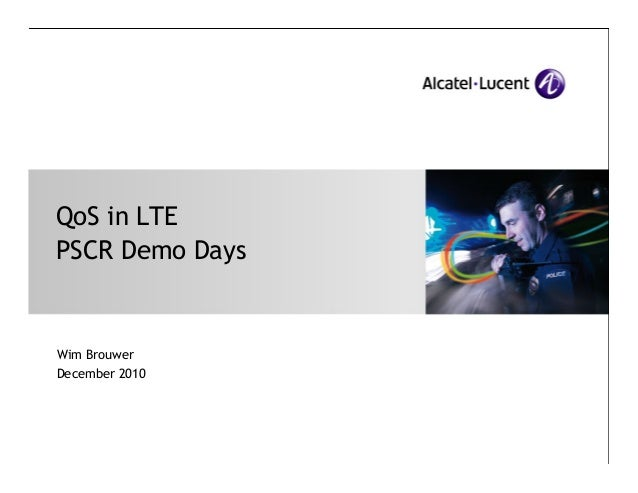 QoS in LTE PSCR Demo Days  Wim Brouwer December 2010  All Rights Reserved © Alcatel-Lucent 2007