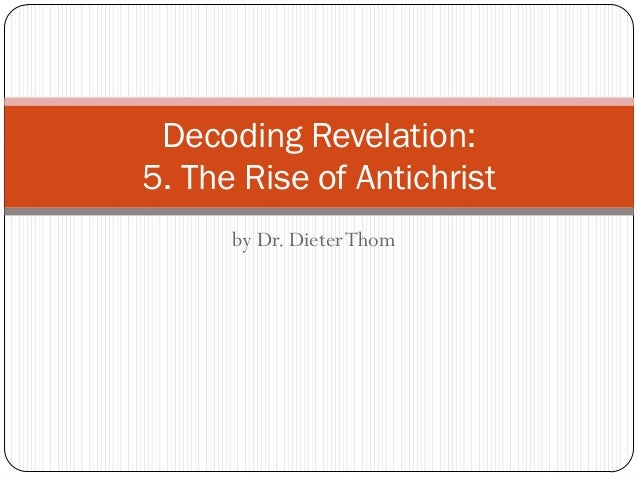 Decoding Revelation: 5. The Rise of Antichrist by Dr. Dieter Thom
