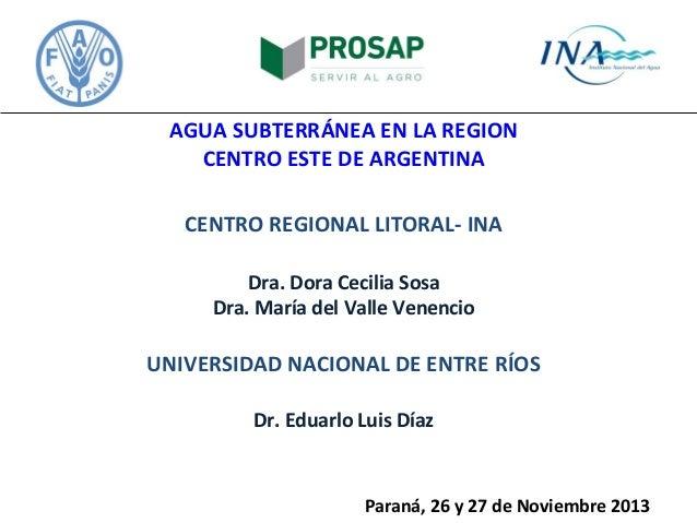 AGUA SUBTERRÁNEA EN LA REGION CENTRO ESTE DE ARGENTINA CENTRO REGIONAL LITORAL- INA Dra. Dora Cecilia Sosa Dra. María del ...