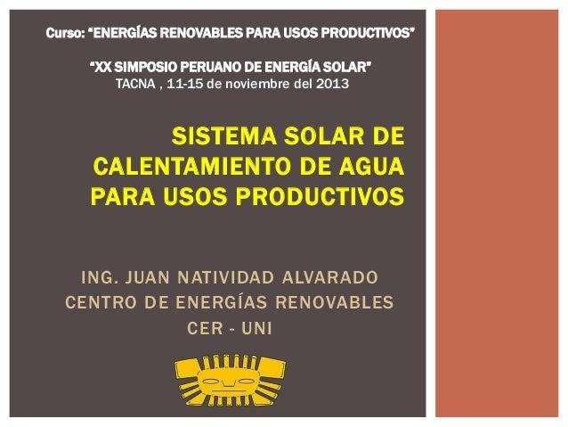 """Curso: """"ENERGÍAS RENOVABLES PARA USOS PRODUCTIVOS"""" """"XX SIMPOSIO PERUANO DE ENERGÍA SOLAR"""" TACNA , 11-15 de noviembre del 2..."""