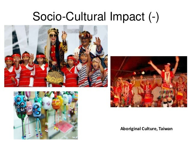 positive socio cultural impact of tourism Some of the positive socio-cultural impacts include income generation and employment opportunities from both the objective of this article is to assess the socio-cultural impacts of tourism development in socio-cultural impacts of tourism on world heritage sites.