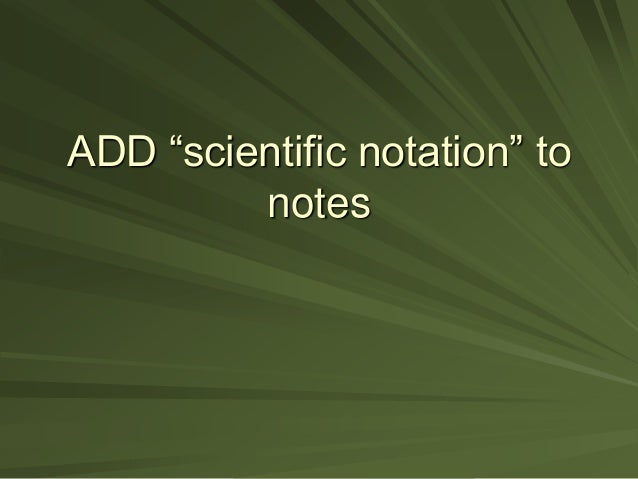 "ADD ""scientific notation"" to notes"