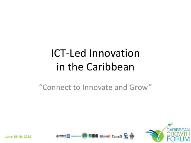 """ICT-Led Innovation in the Caribbean """"Connect to Innovate and Grow"""""""