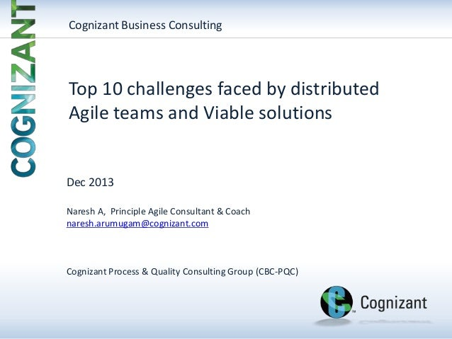 Cognizant Business Consulting  Top 10 challenges faced by distributed Agile teams and Viable solutions  Dec 2013 Naresh A,...