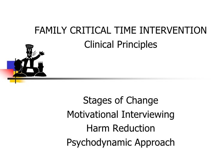 FAMILY CRITICAL TIME INTERVENTION<br />Clinical Principles<br />Stages of Change<br />Motivational Interviewing<br />Harm ...