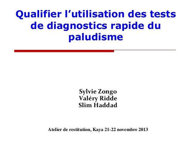 Qualifier l'utilisation des tests de diagnostics rapide du paludisme  Sylvie Zongo Valéry Ridde Slim Haddad  Atelier de re...