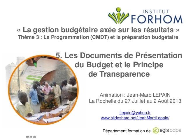 « La gestion budgétaire axée sur les résultats » Thème 3 : La Programmation (CMDT) et la préparation budgétaire  5. Les Do...