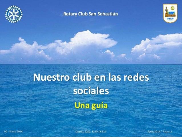 Rotary Club San Sebastián  Nuestro club en las redes sociales Una guía JIO - Enero 2014  Distrito 2202. RI ID 12.624  9/01...