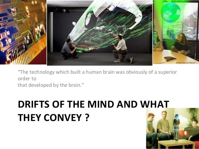 """The technology which built a human brain was obviously of a superior order to that developed by the brain.""  DRIFTS OF TH..."