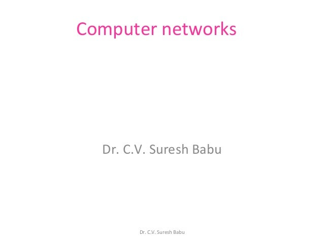 Computer networks  Dr. C.V. Suresh Babu  Dr. C.V. Suresh Babu
