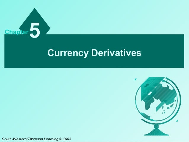 Chapter  5 Currency Derivatives  South-Western/Thomson Learning © 2003