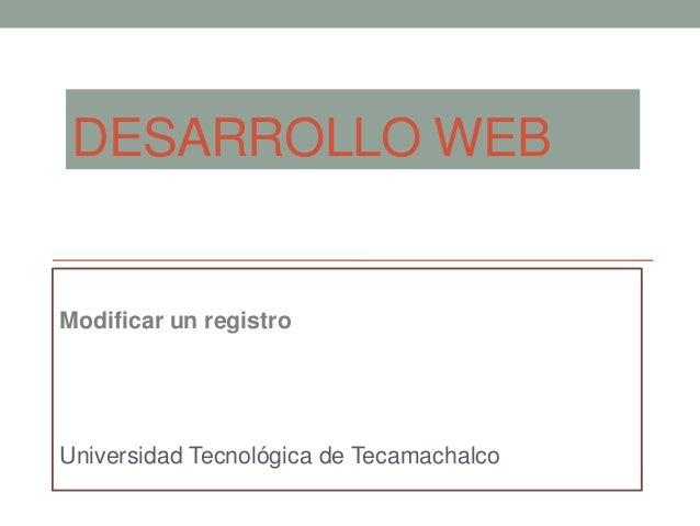 DESARROLLO WEB  Modificar un registro  Universidad Tecnológica de Tecamachalco