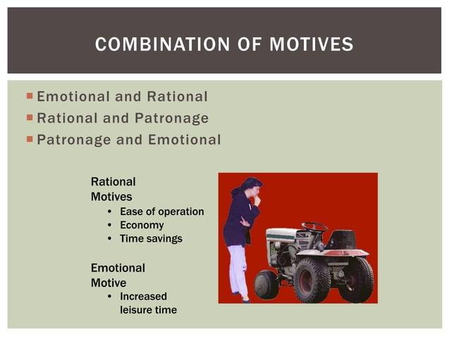 COMBINATION OF MOTIVES  Emotional and Rational  Rational and Patronage  Patronage and Emotional Rational Motives • Ease...