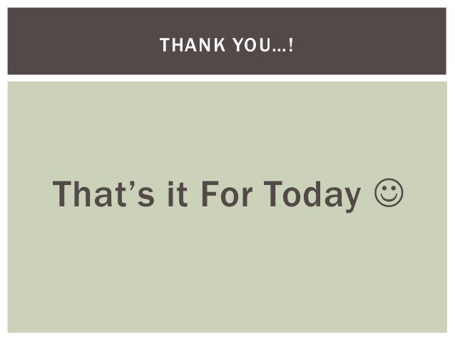 THANK YOU…!  That's it For Today 