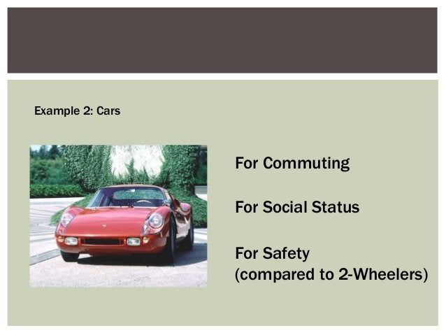 Example 2: Cars  For Commuting For Social Status For Safety (compared to 2-Wheelers)